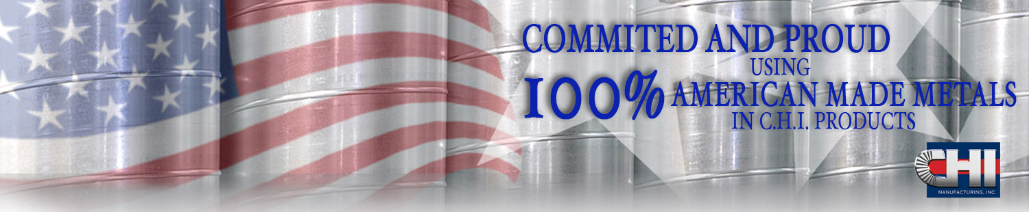 100% American Made Metals in C.H.I. Products